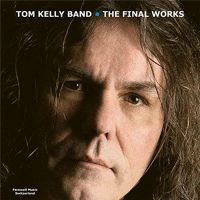 Tom+Kelly+Band+ - The+Final+Works (2018)